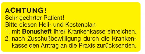 Achtung Sehr geehrter Patient! Bitte diesen Heil-und Kostenplan 1.mit Bonusheft Ihrer Krankenkasse