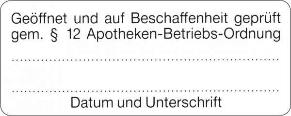 Geöffnet und auf Beschaffenheit geprüft gem.§12 Apotheken-Betriebs-Ordnung